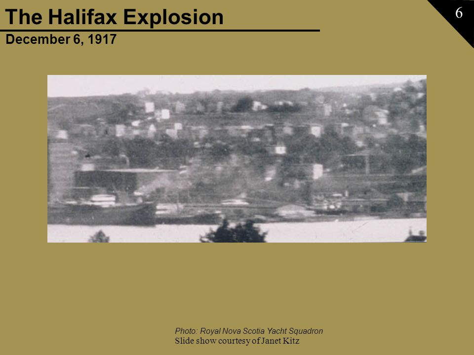 December 6, 1917 The Halifax Explosion Slide show courtesy of Janet Kitz 6 Photo: Royal Nova Scotia Yacht Squadron