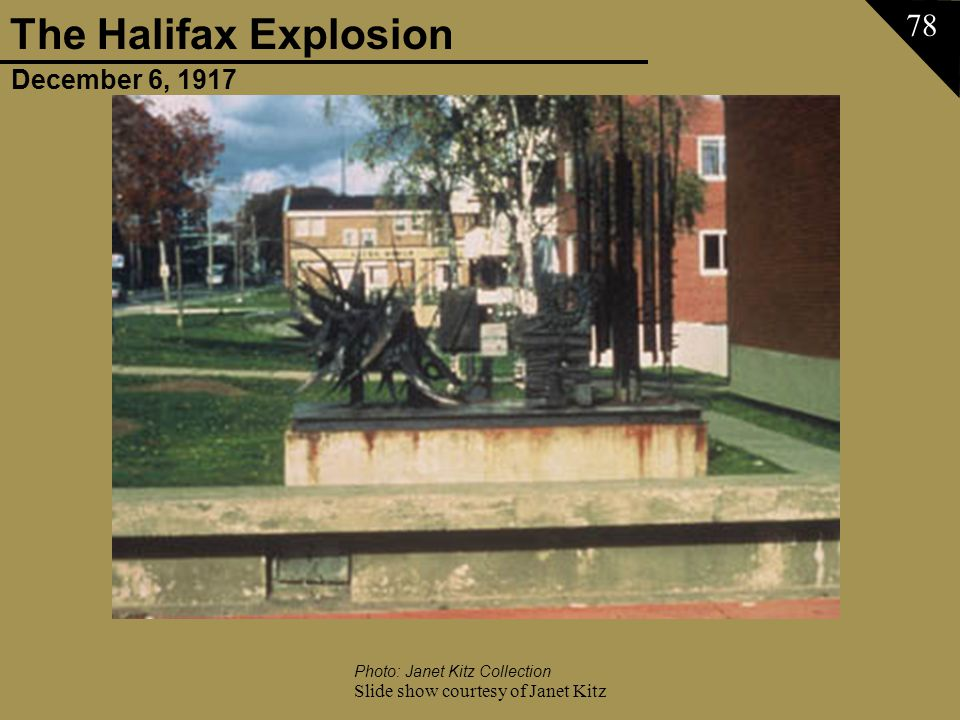 December 6, 1917 The Halifax Explosion Slide show courtesy of Janet Kitz 78 Photo: Janet Kitz Collection