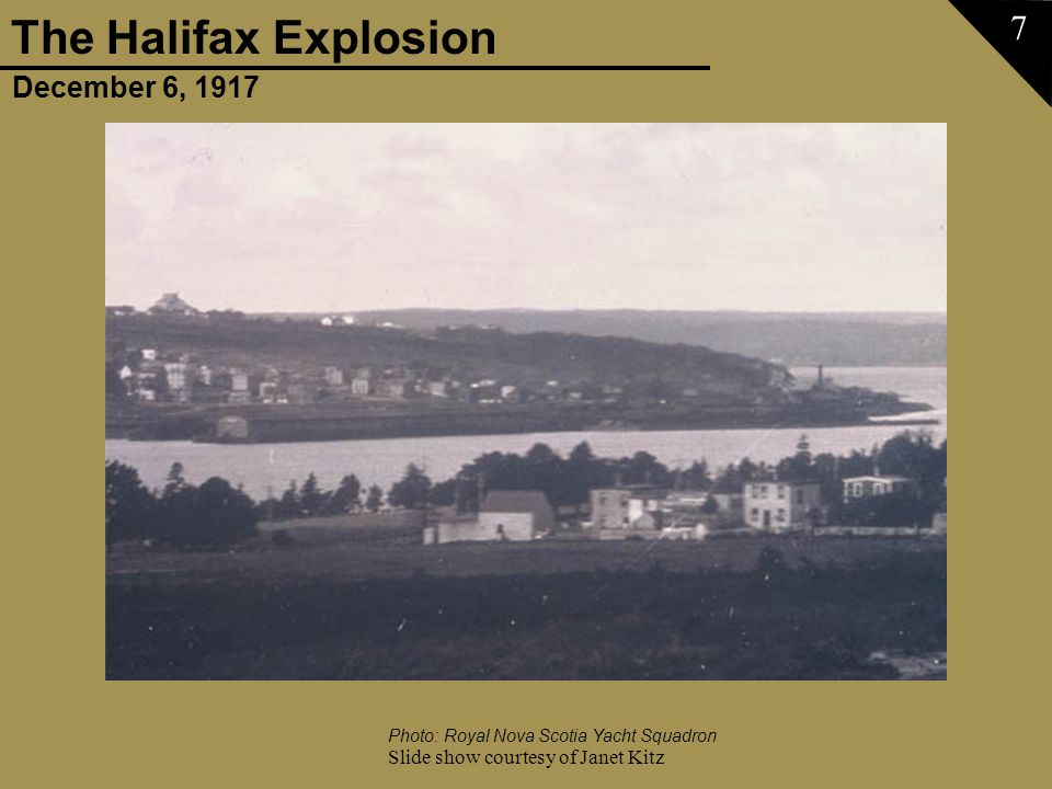 December 6, 1917 The Halifax Explosion Slide show courtesy of Janet Kitz 8 Photo: Janet Kitz Collection, courtesy of Jean Hunter