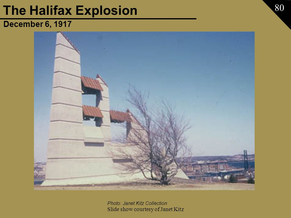December 6, 1917 The Halifax Explosion Slide show courtesy of Janet Kitz 80 Photo: Janet Kitz Collection