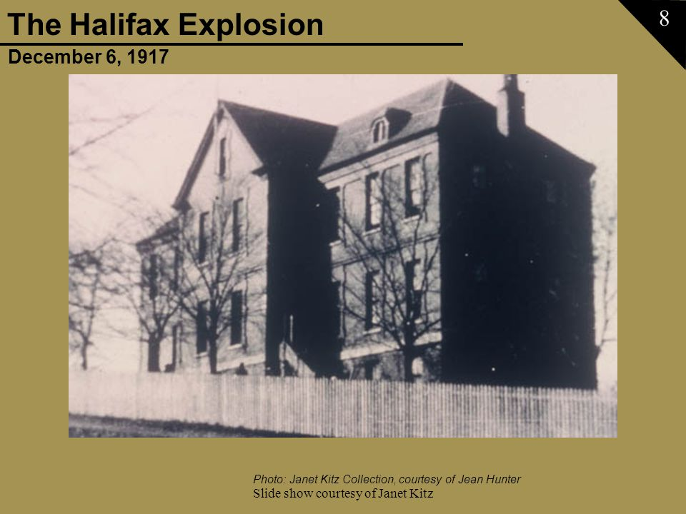 December 6, 1917 The Halifax Explosion Slide show courtesy of Janet Kitz 69 Photo: Janet Kitz Collection courtesy of Jean Hunter