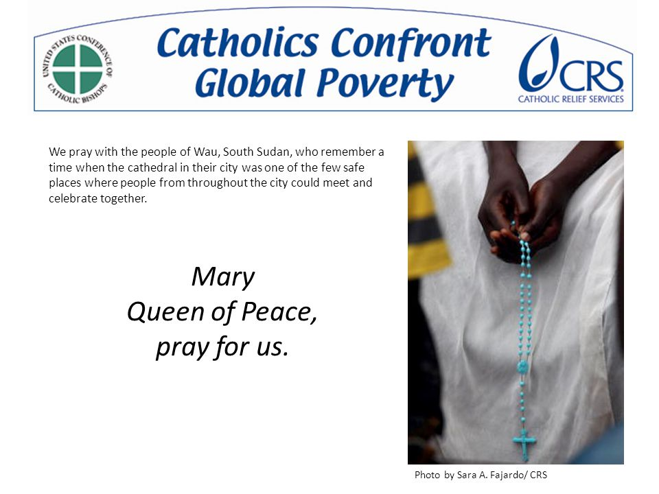 Mary Queen of Peace, pray for us. Photo by Sara A. Fajardo/ CRS We pray with the people of Wau, South Sudan, who remember a time when the cathedral in
