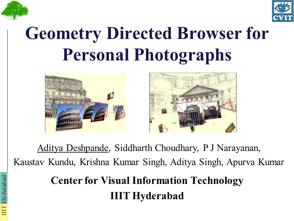 IIIT Hyderabad Geometry Directed Browser for Personal Photographs Center for Visual Information Technology IIIT Hyderabad Aditya Deshpande, Siddharth
