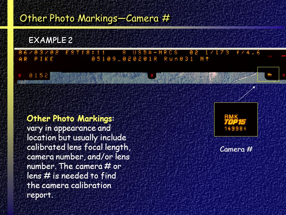 Other Photo MarkingsCamera # Camera # Other Photo Markings: vary in appearance and location but usually include calibrated lens focal length, camera number, and/or lens number.