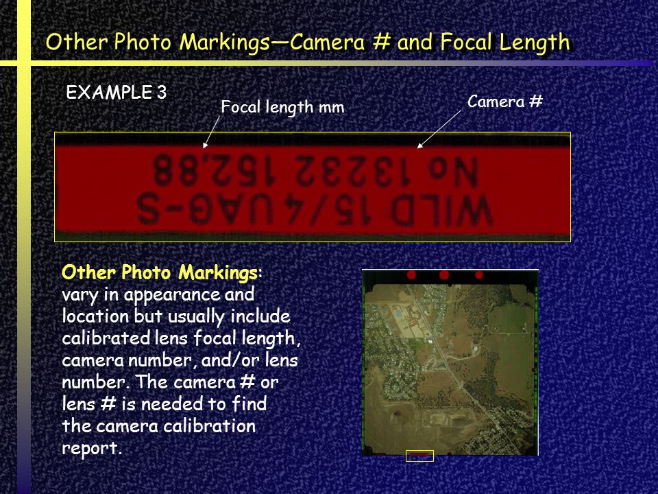 Other Photo MarkingsCamera # and Focal Length Camera # Other Photo Markings: vary in appearance and location but usually include calibrated lens focal length, camera number, and/or lens number.