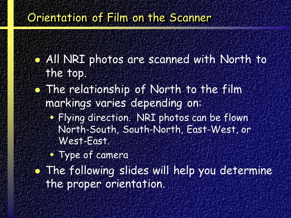 Orientation of Film on the Scanner All NRI photos are scanned with North to the top.