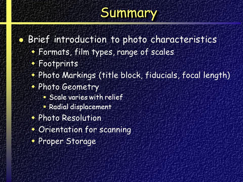 SummarySummary Brief introduction to photo characteristics Formats, film types, range of scales Footprints Photo Markings (title block, fiducials, foc