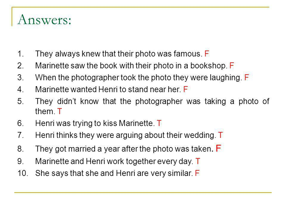 Answers: 1.They always knew that their photo was famous. F 2.Marinette saw the book with their photo in a bookshop. F 3.When the photographer took the