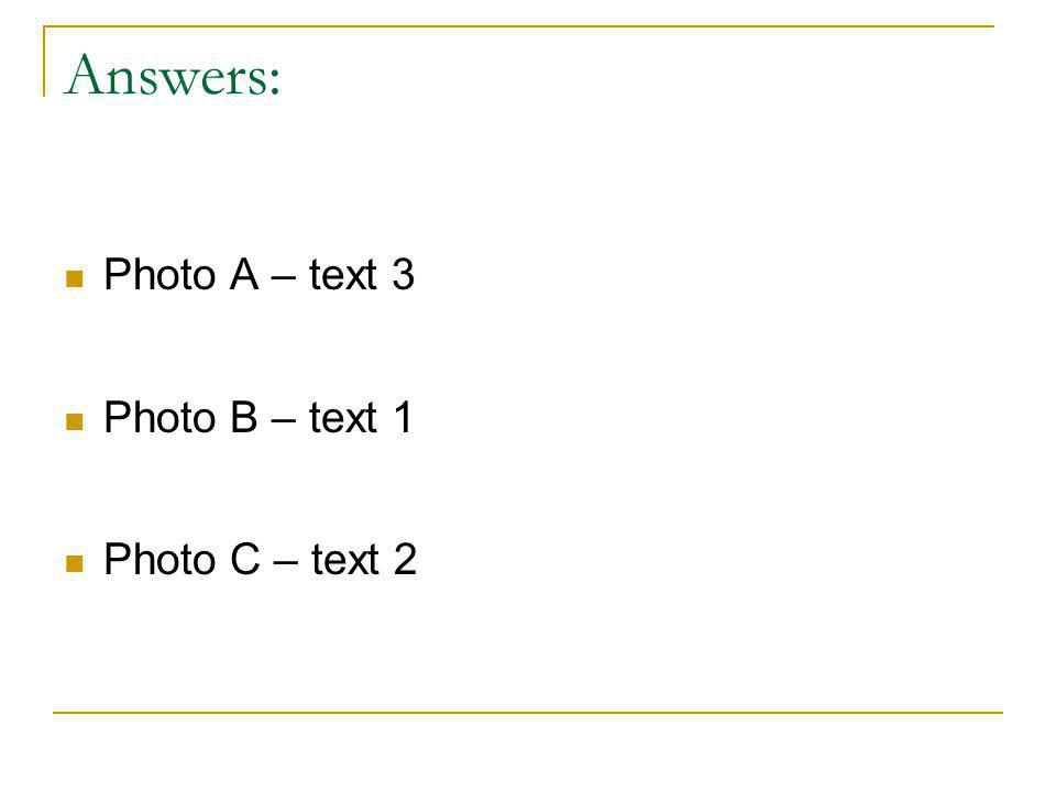 Answers: Photo A – text 3 Photo B – text 1 Photo C – text 2