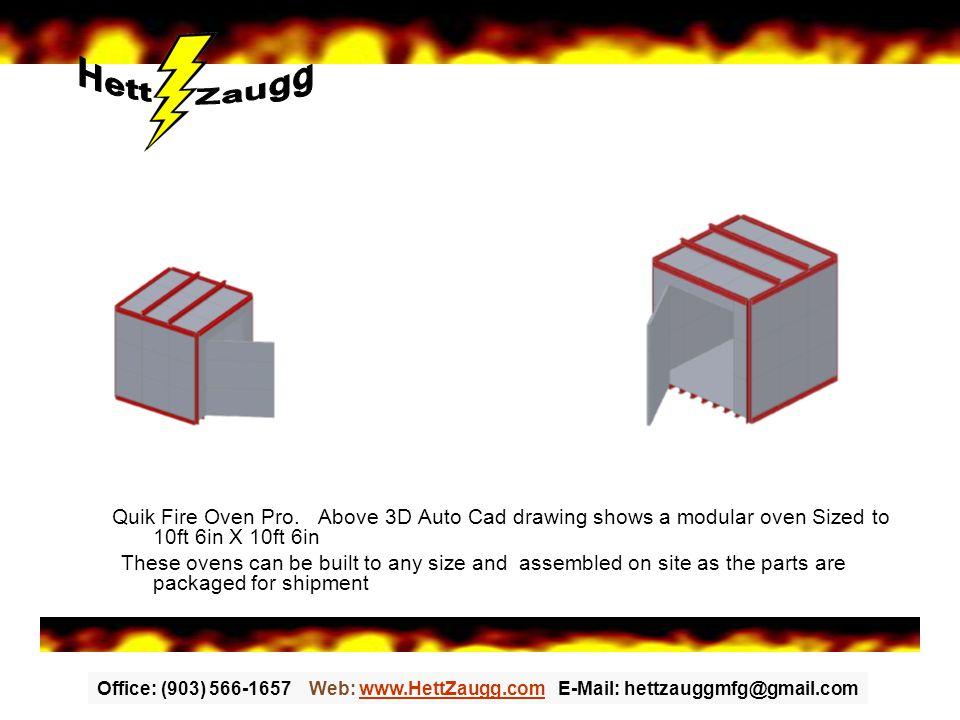 Office: (903) 566-1657 Web: www.HettZaugg.com E-Mail: hettzauggmfg@gmail.comwww.HettZaugg.com Quik Fire Oven Pro.