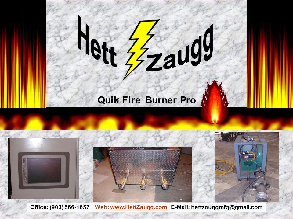 Office: (903) 566-1657 Web: www.HettZaugg.com E-Mail: hettzauggmfg@gmail.comwww.HettZaugg.com Quik Fire Burner Pro
