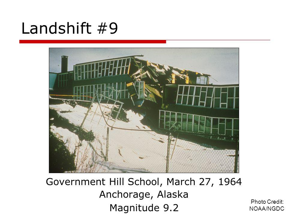 Landshift #9 Government Hill School, March 27, 1964 Anchorage, Alaska Magnitude 9.2 Photo Credit: NOAA/NGDC