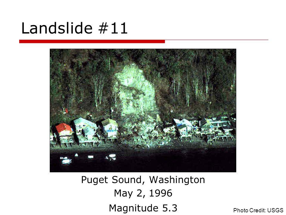 Landslide #11 Puget Sound, Washington May 2, 1996 Magnitude 5.3 Photo Credit: USGS