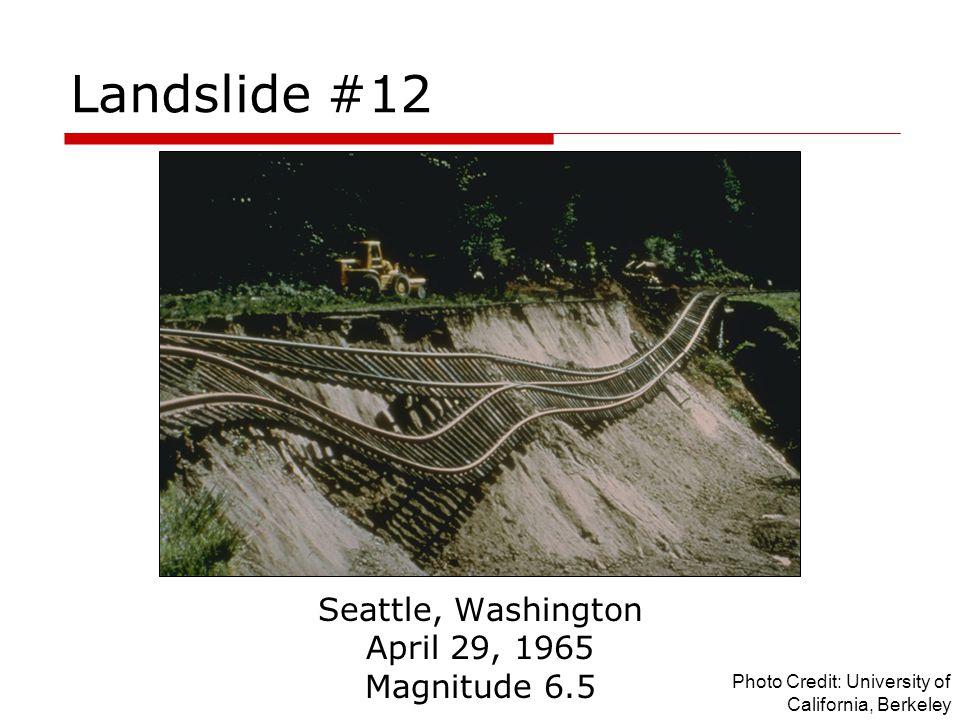 Landslide #12 Seattle, Washington April 29, 1965 Magnitude 6.5 Photo Credit: University of California, Berkeley