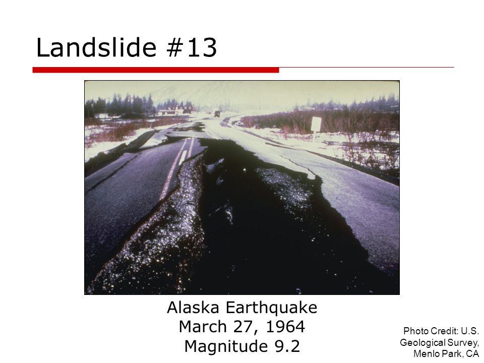 Landslide #13 Alaska Earthquake March 27, 1964 Magnitude 9.2 Photo Credit: U.S. Geological Survey, Menlo Park, CA
