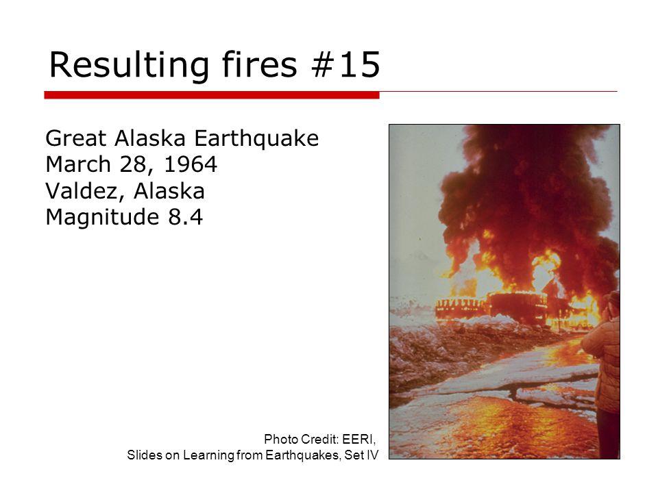 Resulting fires #15 Great Alaska Earthquake March 28, 1964 Valdez, Alaska Magnitude 8.4 Photo Credit: EERI, Slides on Learning from Earthquakes, Set I