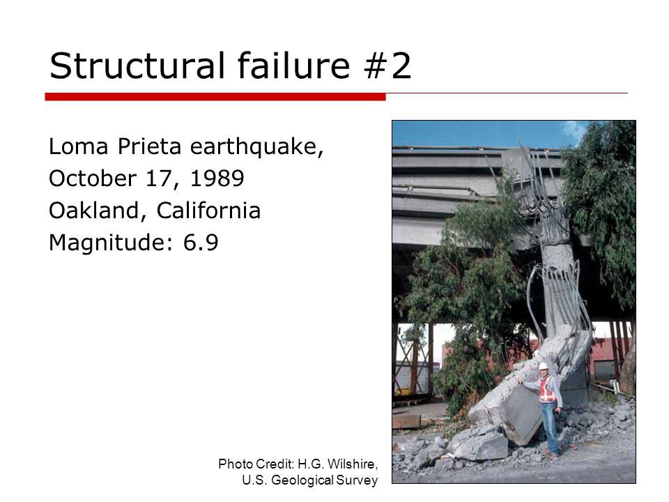 Structural failure #2 Loma Prieta earthquake, October 17, 1989 Oakland, California Magnitude: 6.9 Photo Credit: H.G. Wilshire, U.S. Geological Survey