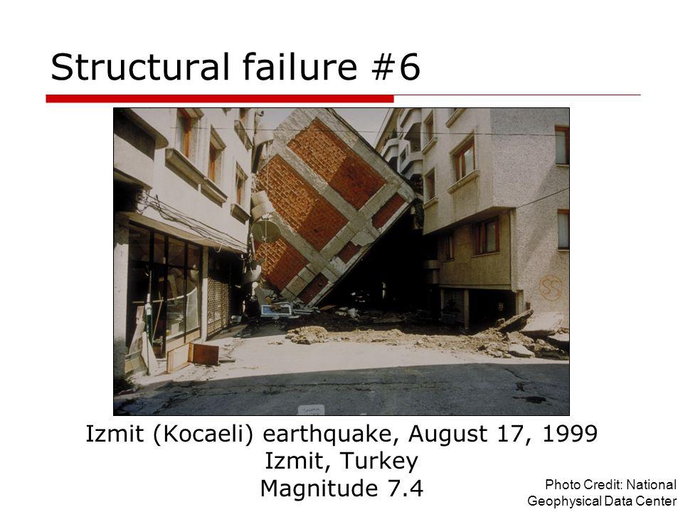Structural failure #6 Izmit (Kocaeli) earthquake, August 17, 1999 Izmit, Turkey Magnitude 7.4 Photo Credit: National Geophysical Data Center