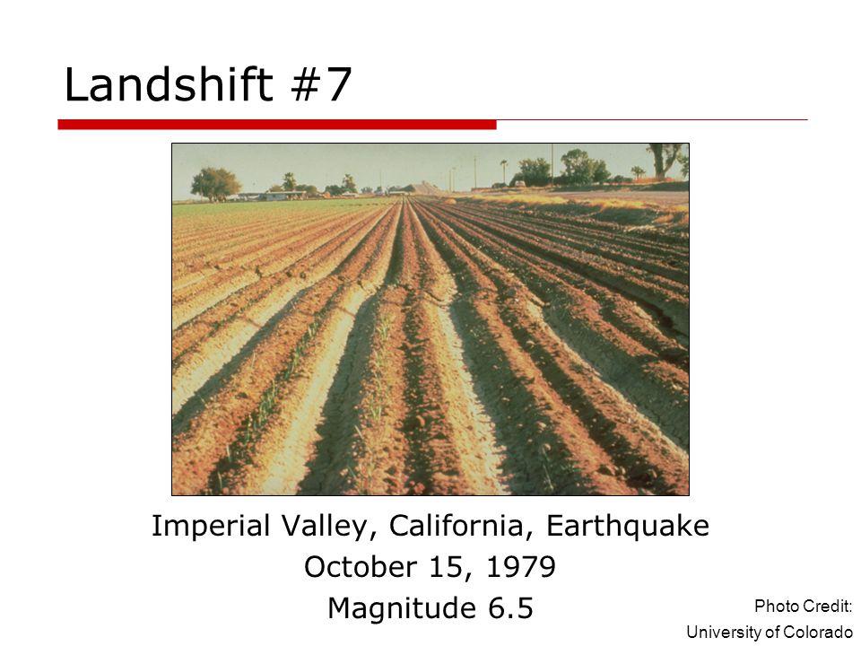 Landshift #7 Imperial Valley, California, Earthquake October 15, 1979 Magnitude 6.5 Photo Credit: University of Colorado