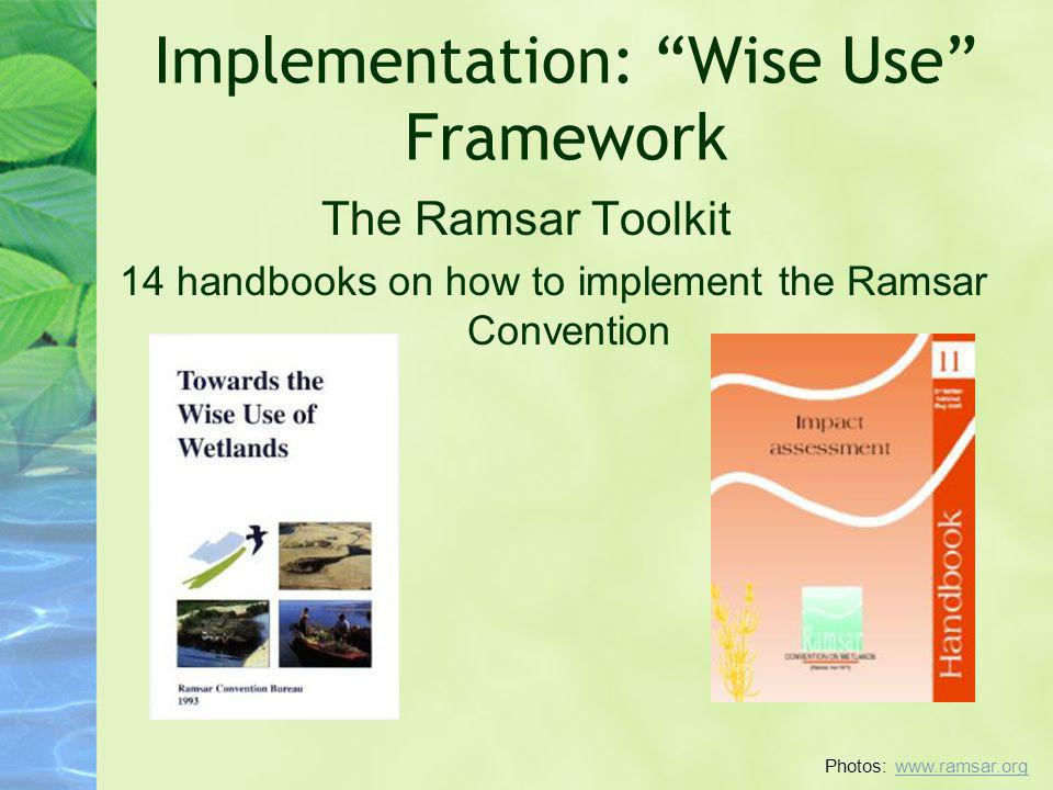 Implementation: Wise Use Framework The Ramsar Toolkit 14 handbooks on how to implement the Ramsar Convention Photos: www.ramsar.orgwww.ramsar.org