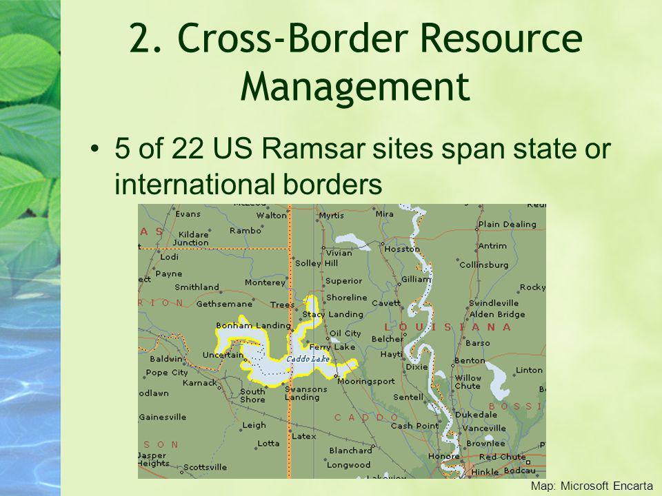 2. Cross-Border Resource Management 5 of 22 US Ramsar sites span state or international borders Map: Microsoft Encarta