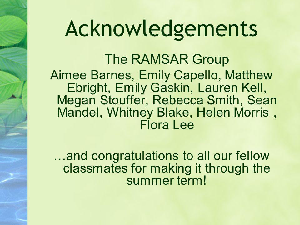 Acknowledgements The RAMSAR Group Aimee Barnes, Emily Capello, Matthew Ebright, Emily Gaskin, Lauren Kell, Megan Stouffer, Rebecca Smith, Sean Mandel,