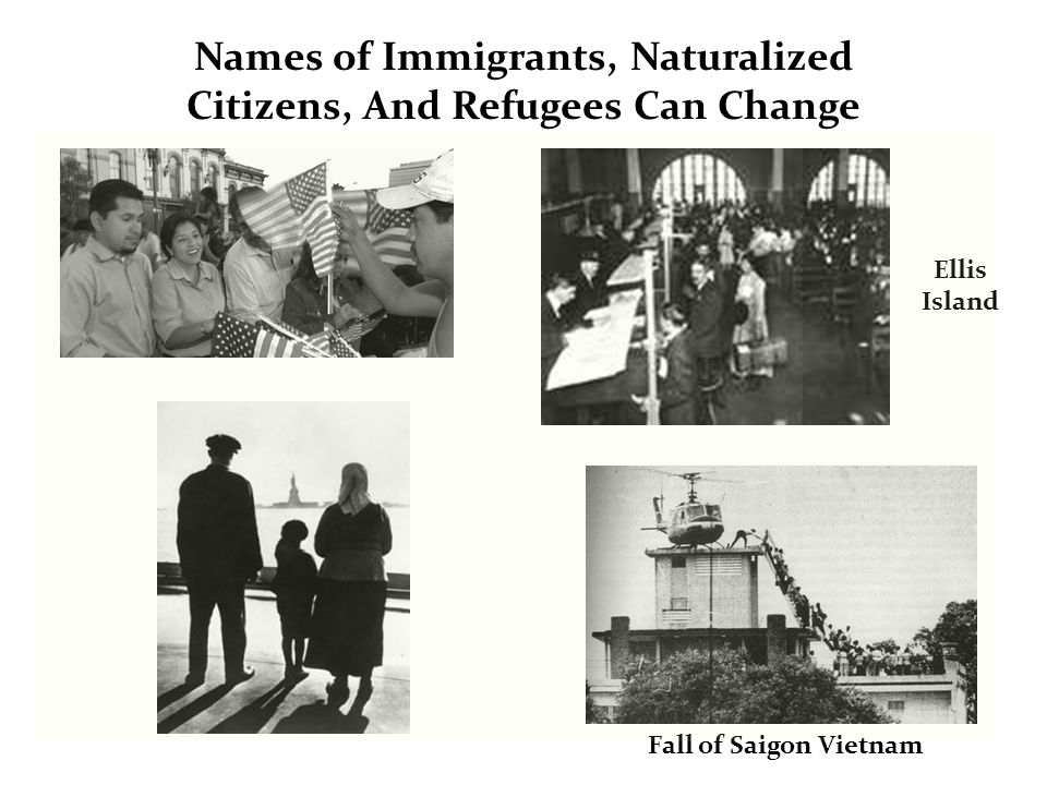 Names of Immigrants, Naturalized Citizens, And Refugees Can Change Fall of Saigon Vietnam Ellis Island