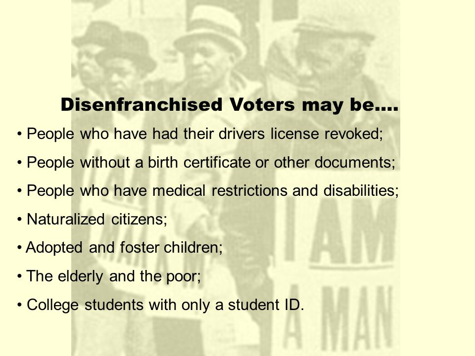 Disenfranchised Voters may be….
