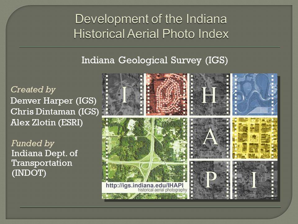 Created by Denver Harper (IGS) Chris Dintaman (IGS) Alex Zlotin (ESRI) Funded by Indiana Dept. of Transportation (INDOT) Indiana Geological Survey (IG