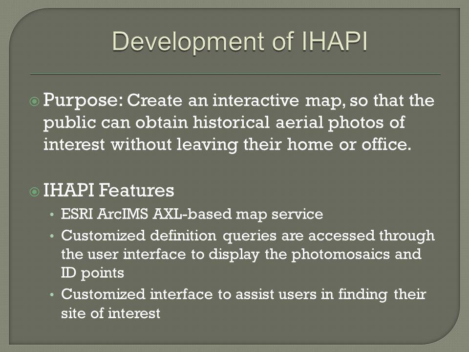 Purpose: Create an interactive map, so that the public can obtain historical aerial photos of interest without leaving their home or office. IHAPI Fea