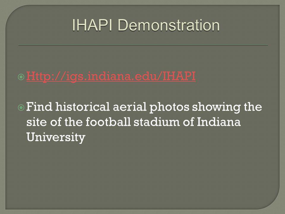 Http://igs.indiana.edu/IHAPI Find historical aerial photos showing the site of the football stadium of Indiana University