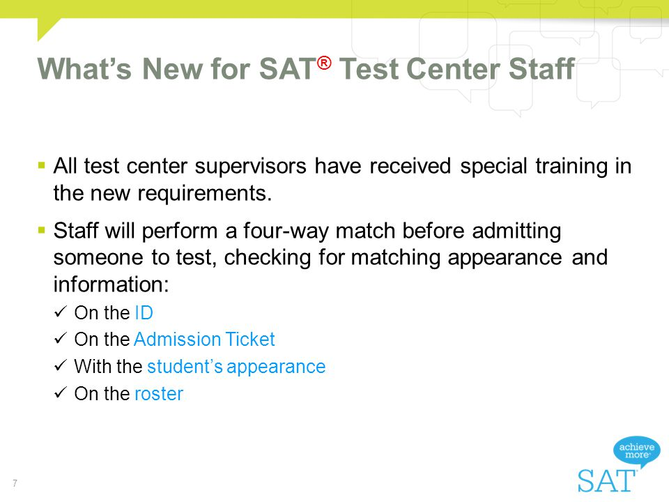 Whats New for SAT ® Test Center Staff All test center supervisors have received special training in the new requirements.