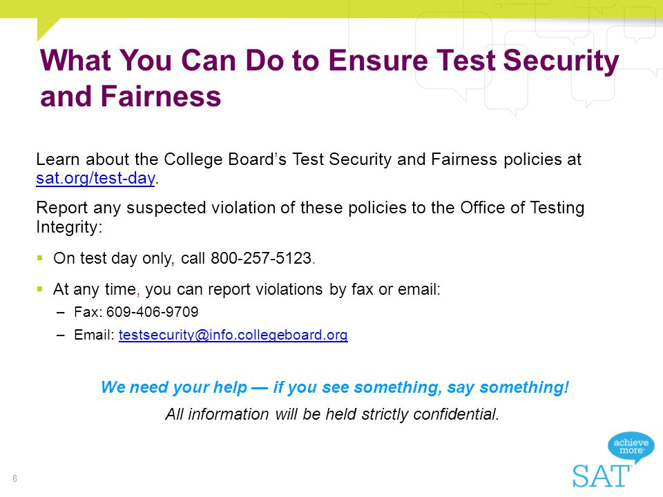 What You Can Do to Ensure Test Security and Fairness Learn about the College Boards Test Security and Fairness policies at sat.org/test-day.