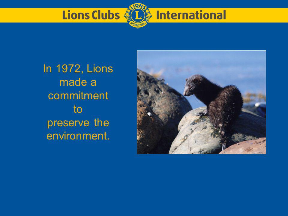 In 1972, Lions made a commitment to preserve the environment.