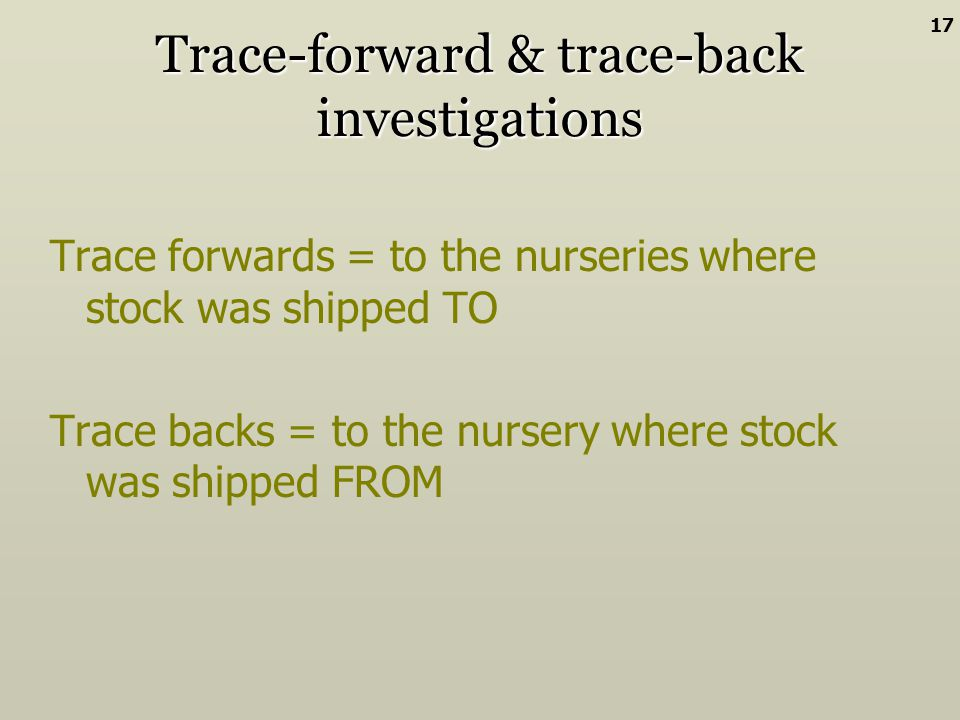 Trace-forward & trace-back investigations Trace forwards = to the nurseries where stock was shipped TO Trace backs = to the nursery where stock was sh