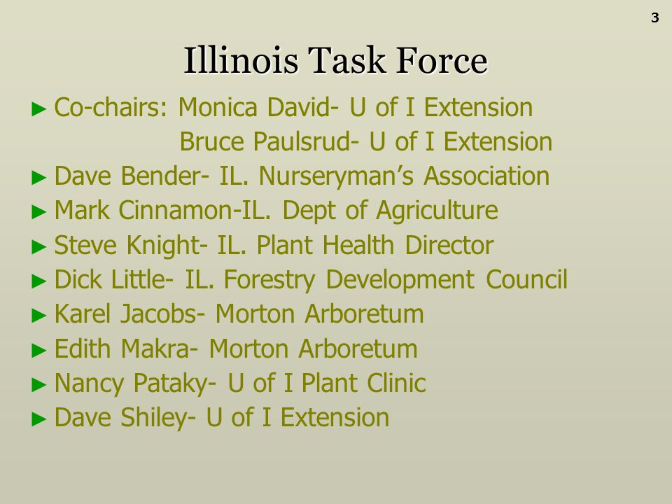 Illinois Task Force Co-chairs: Monica David- U of I Extension Bruce Paulsrud- U of I Extension Dave Bender- IL. Nurserymans Association Mark Cinnamon-