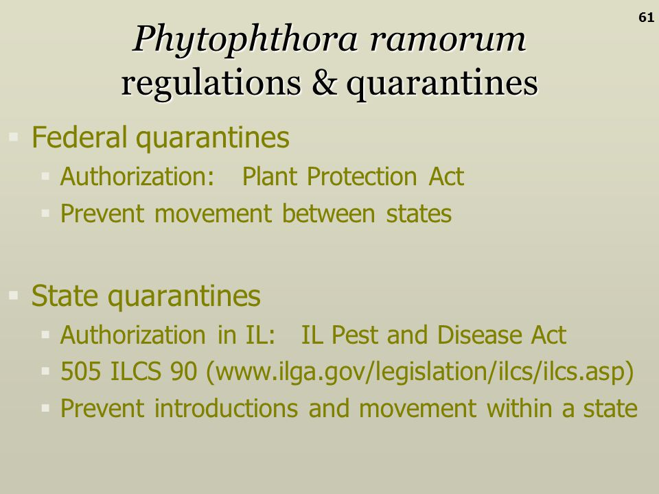 Federal quarantines Authorization: Plant Protection Act Prevent movement between states State quarantines Authorization in IL: IL Pest and Disease Act