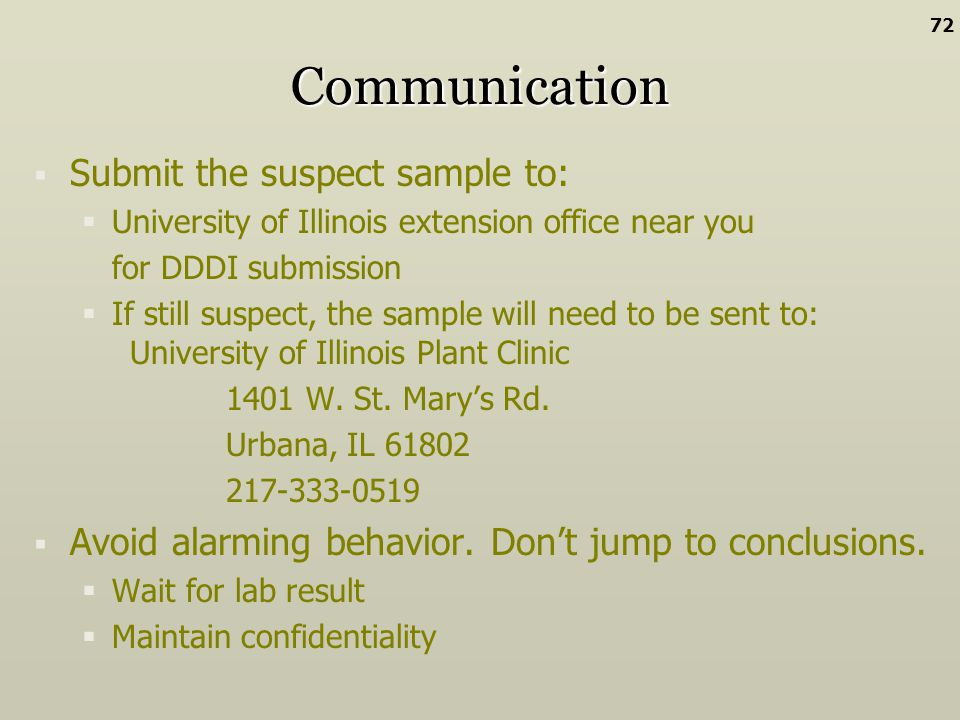 Communication Submit the suspect sample to: University of Illinois extension office near you for DDDI submission If still suspect, the sample will nee