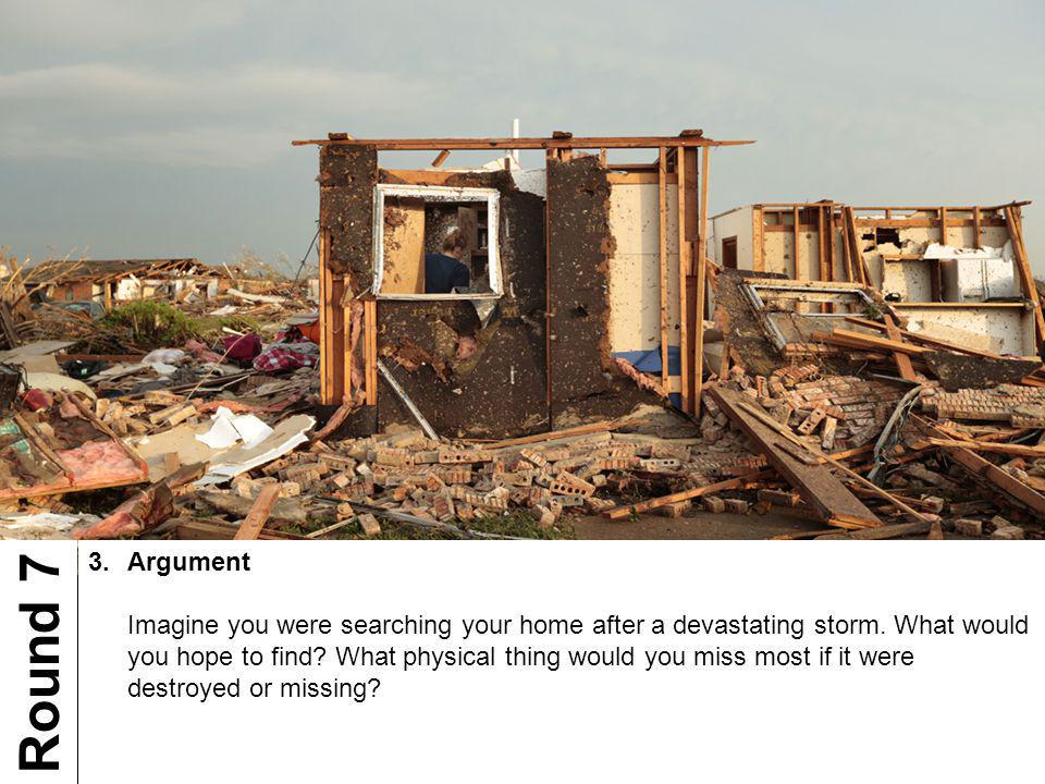 3.Argument Imagine you were searching your home after a devastating storm.