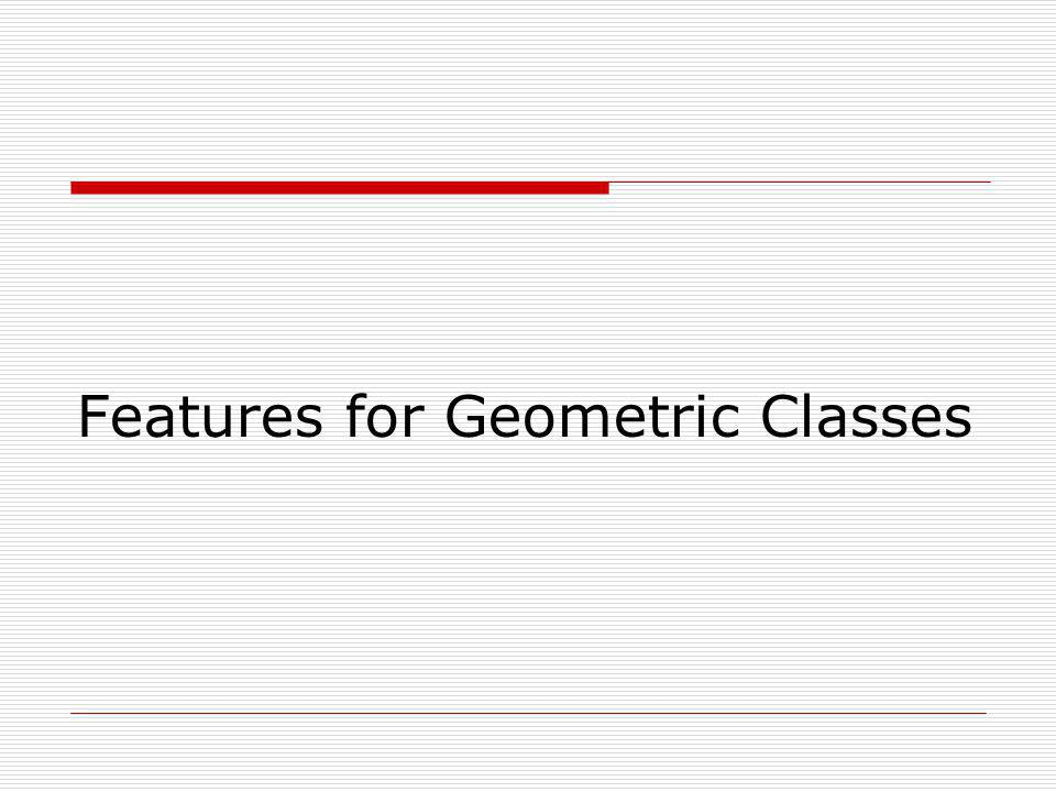 Features for Geometric Classes