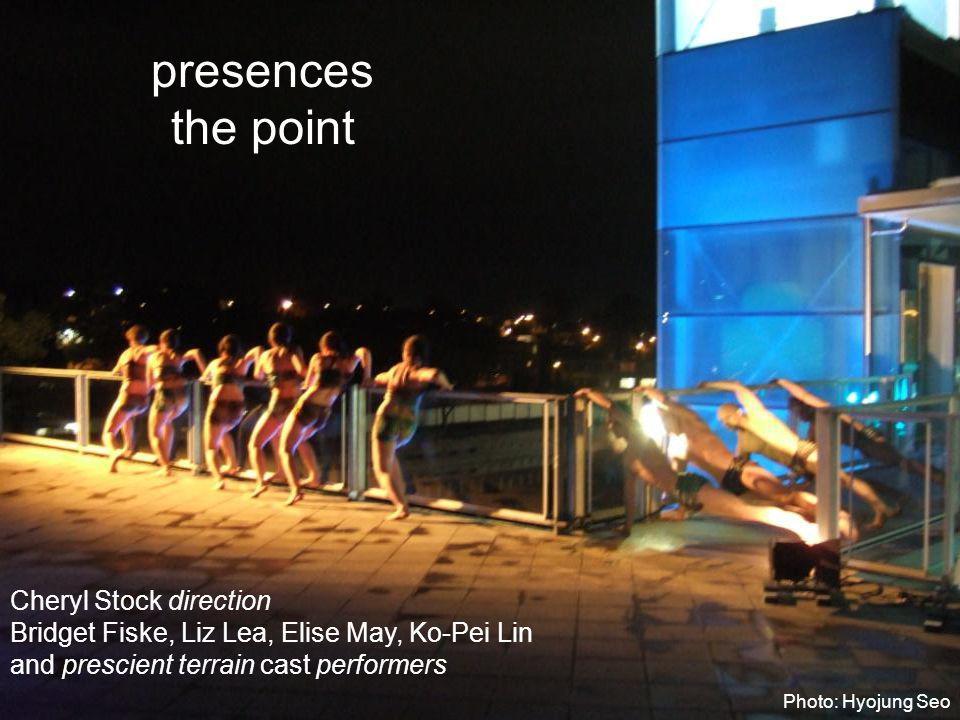 presences the point Photo: Hyojung Seo Cheryl Stock direction Bridget Fiske, Liz Lea, Elise May, Ko-Pei Lin and prescient terrain cast performers