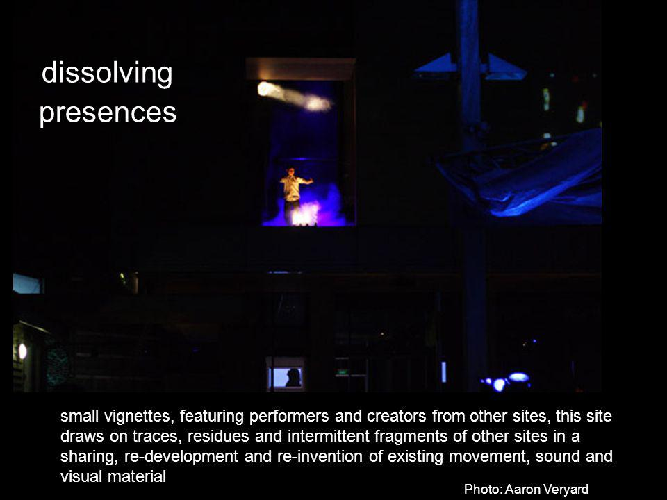 dissolving presences small vignettes, featuring performers and creators from other sites, this site draws on traces, residues and intermittent fragmen