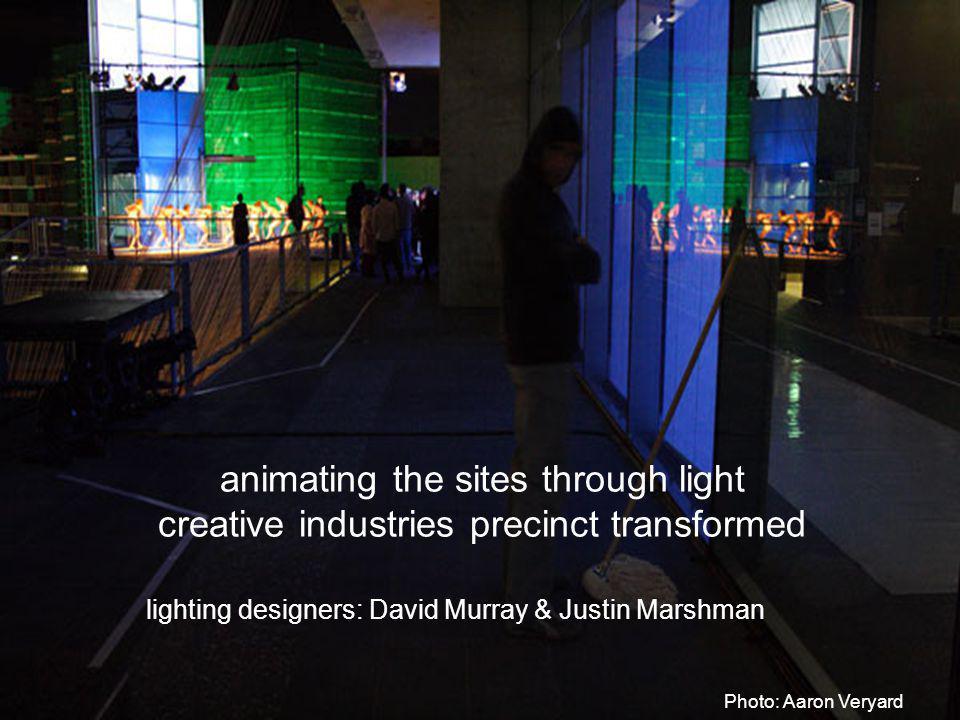 animating the sites through light creative industries precinct transformed lighting designers: David Murray & Justin Marshman Photo: Aaron Veryard