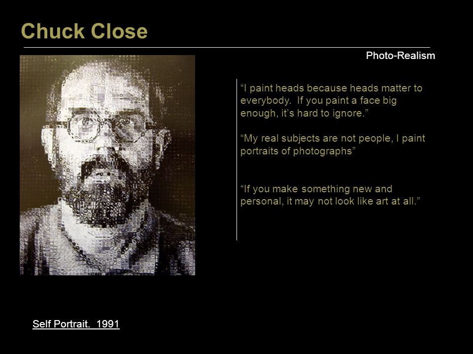 Chuck Close Photo-Realism Self Portrait. 1991 I paint heads because heads matter to everybody.