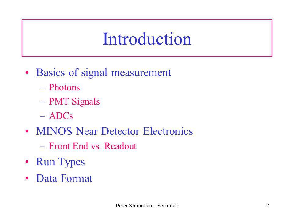 Peter Shanahan – Fermilab2 Introduction Basics of signal measurement –Photons –PMT Signals –ADCs MINOS Near Detector Electronics –Front End vs. Readou