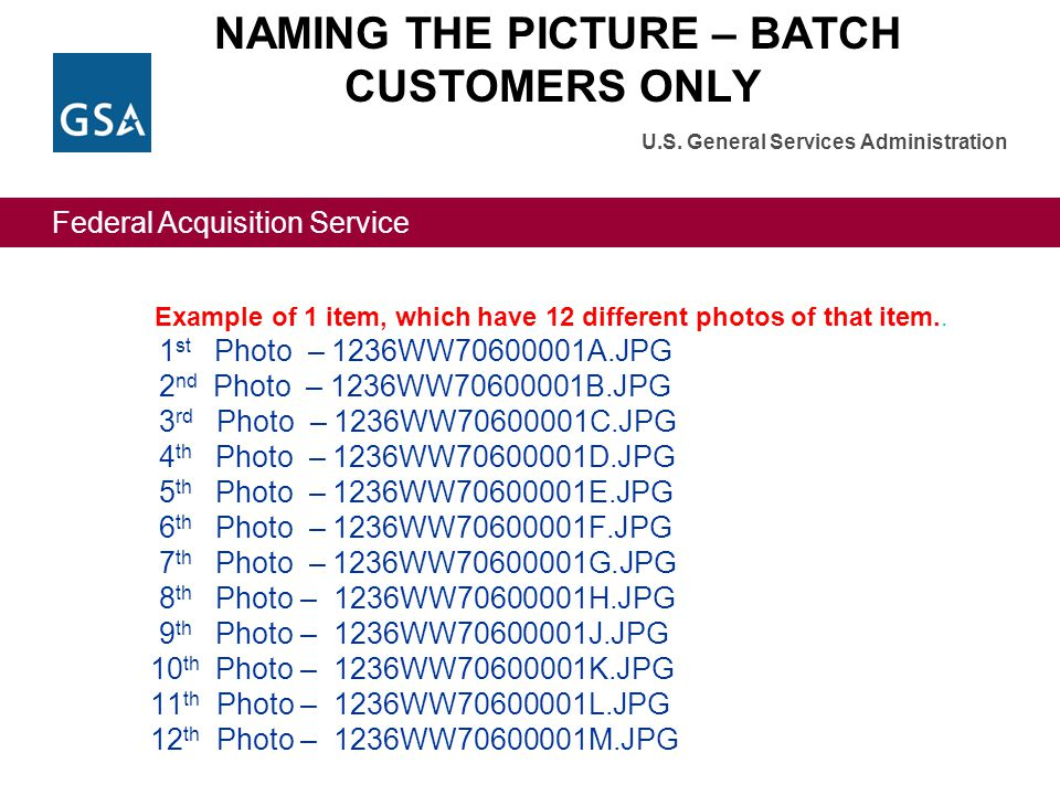 Federal Acquisition Service U.S. General Services Administration Example of 1 item, which have 12 different photos of that item.. 1 st Photo – 1236WW7