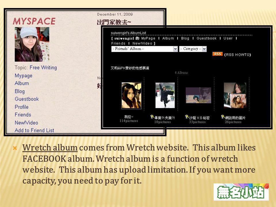 Wretch album comes from Wretch website. This album likes FACEBOOK album. Wretch album is a function of wretch website. This album has upload limitatio