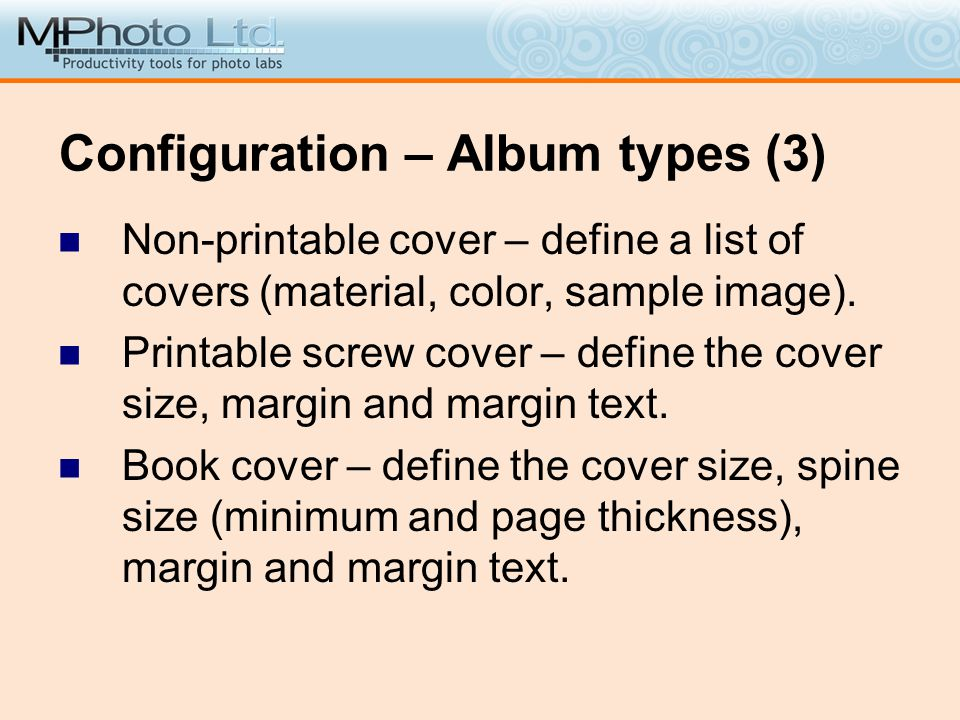 Configuration – Album types (3) Non-printable cover – define a list of covers (material, color, sample image). Printable screw cover – define the cove