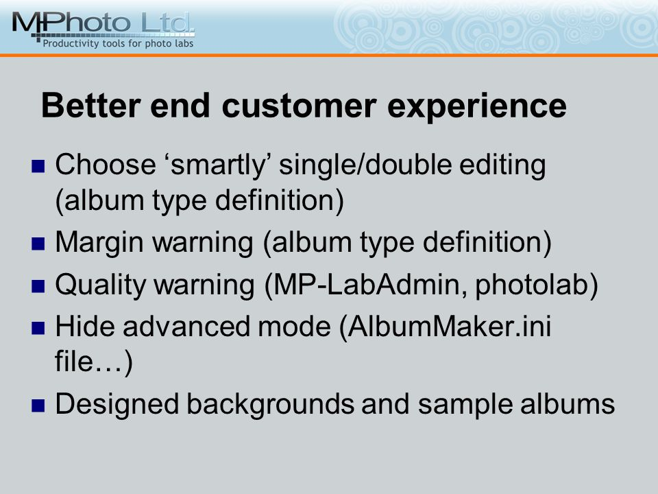 Better end customer experience Choose smartly single/double editing (album type definition) Margin warning (album type definition) Quality warning (MP