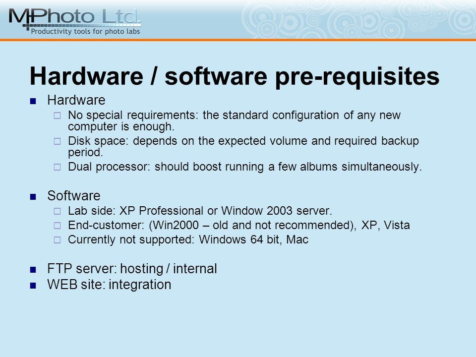 Hardware / software pre-requisites Hardware No special requirements: the standard configuration of any new computer is enough. Disk space: depends on